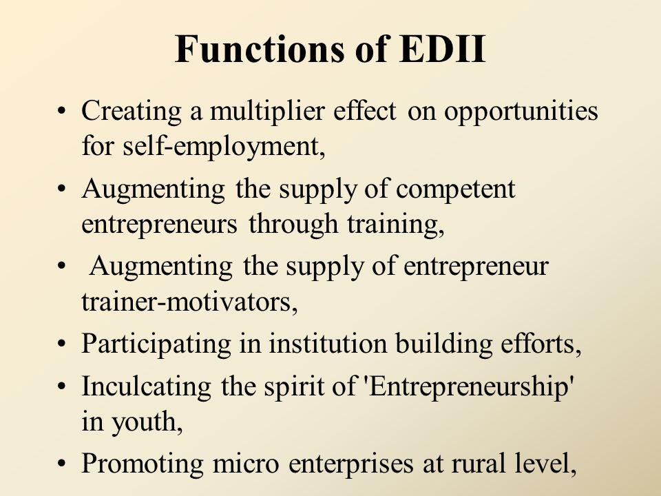 Functions of EDII Creating a multiplier effect on opportunities for self-employment, Augmenting the supply of competent entrepreneurs through training