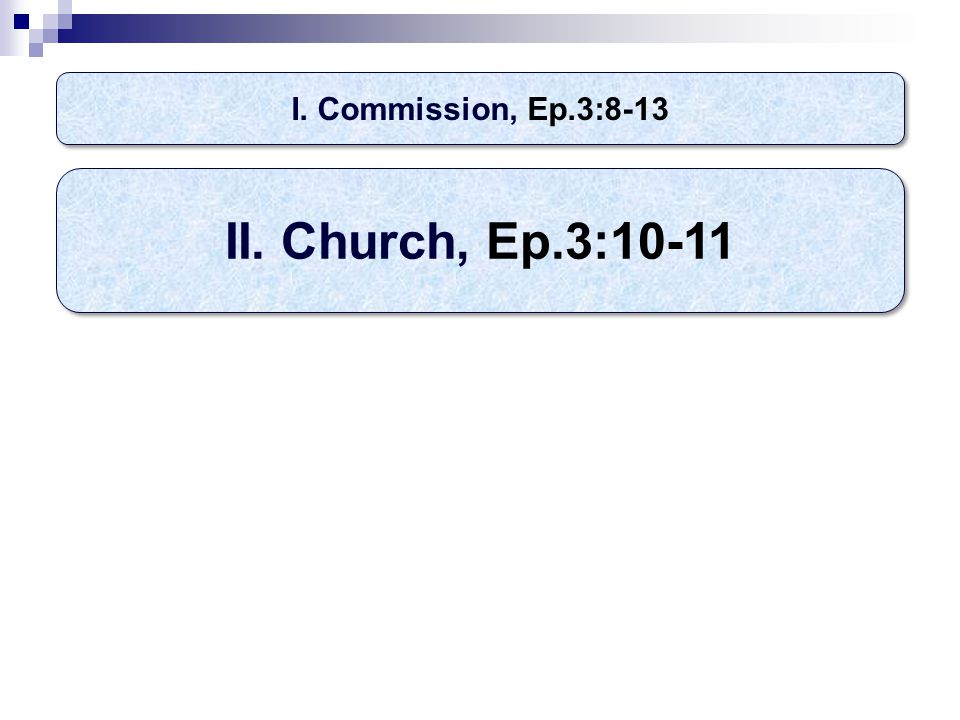 I. Commission, Ep.3:8-13 II. Church, Ep.3:10-11