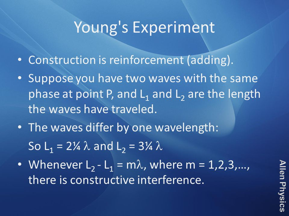 Young's Experiment Construction is reinforcement (adding). Suppose you have two waves with the same phase at point P, and L 1 and L 2 are the length t
