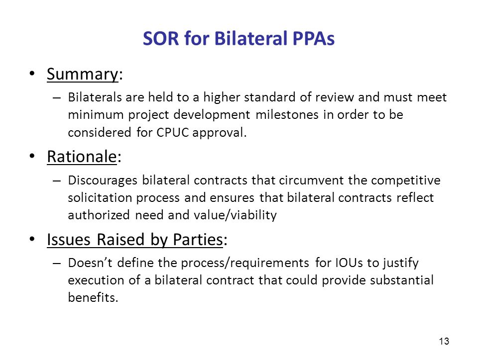SOR for Bilateral PPAs Summary: – Bilaterals are held to a higher standard of review and must meet minimum project development milestones in order to be considered for CPUC approval.