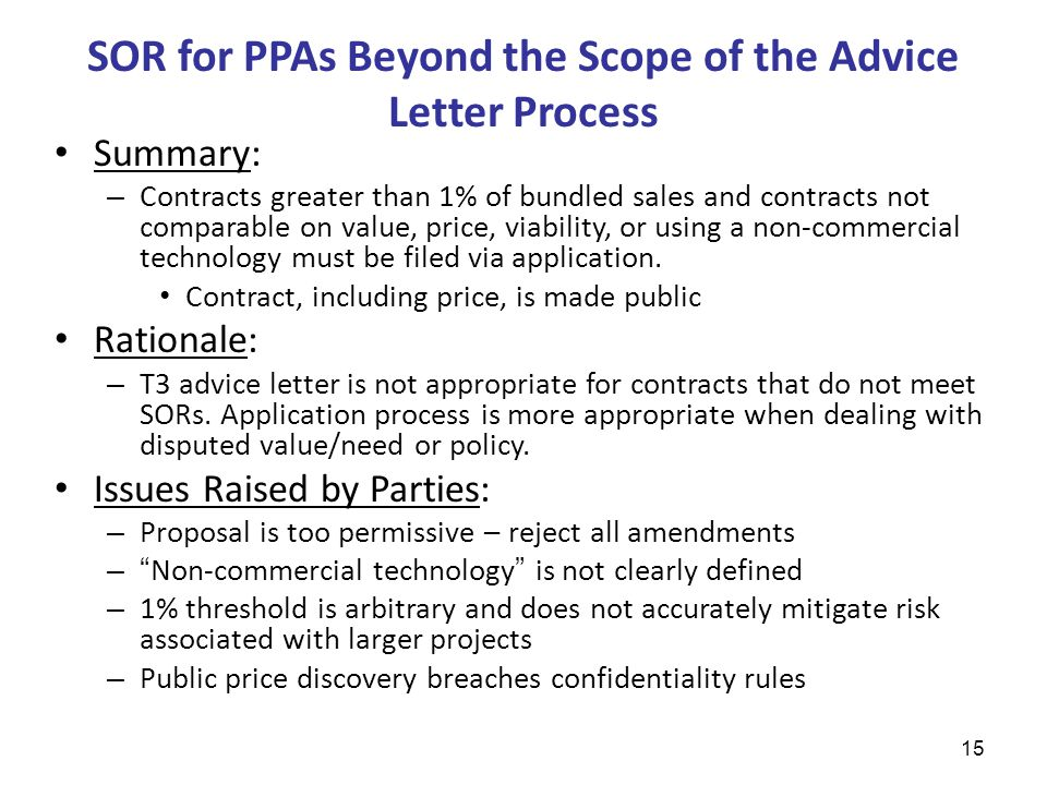 SOR for PPAs Beyond the Scope of the Advice Letter Process Summary: – Contracts greater than 1% of bundled sales and contracts not comparable on value, price, viability, or using a non-commercial technology must be filed via application.