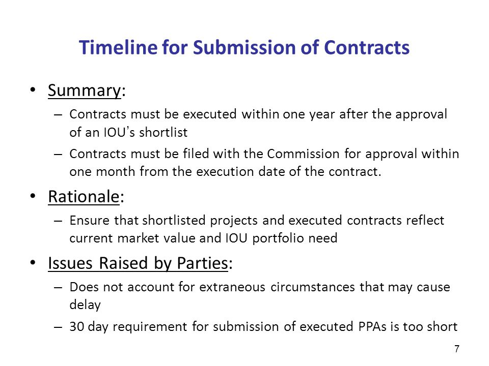 Timeline for Submission of Contracts Summary: – Contracts must be executed within one year after the approval of an IOU's shortlist – Contracts must be filed with the Commission for approval within one month from the execution date of the contract.