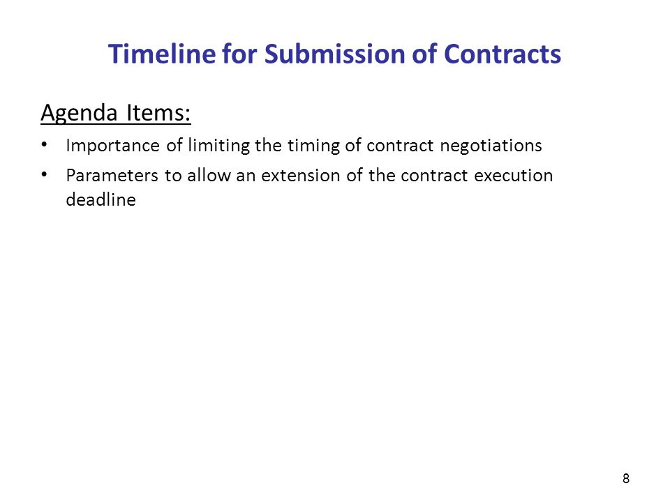 Timeline for Submission of Contracts 8 Agenda Items: Importance of limiting the timing of contract negotiations Parameters to allow an extension of the contract execution deadline