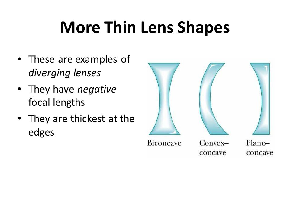 More Thin Lens Shapes These are examples of diverging lenses They have negative focal lengths They are thickest at the edges