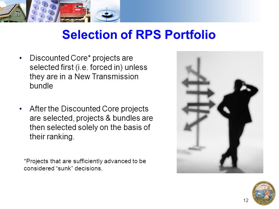 Selection of RPS Portfolio Discounted Core* projects are selected first (i.e. forced in) unless they are in a New Transmission bundle After the Discou
