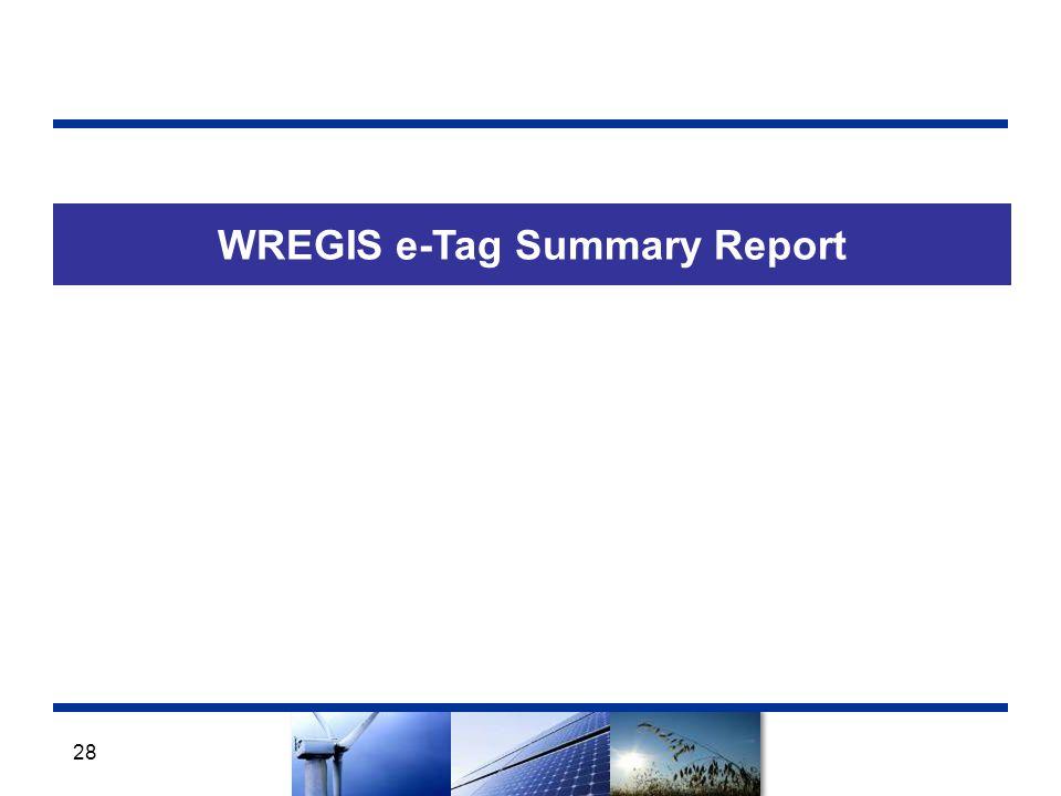 WREGIS e-Tag Summary Report 28