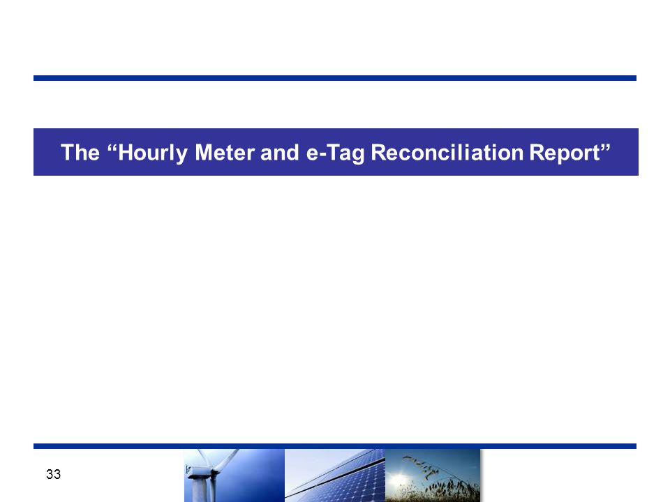 The Hourly Meter and e-Tag Reconciliation Report 33
