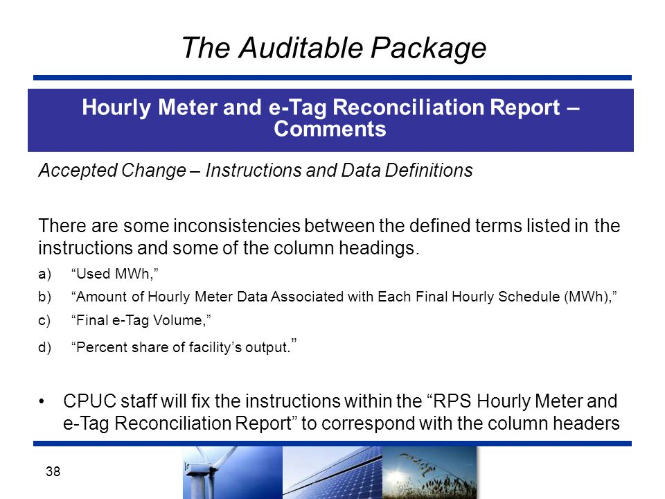 The Auditable Package Hourly Meter and e-Tag Reconciliation Report – Comments 38 Accepted Change – Instructions and Data Definitions There are some inconsistencies between the defined terms listed in the instructions and some of the column headings.