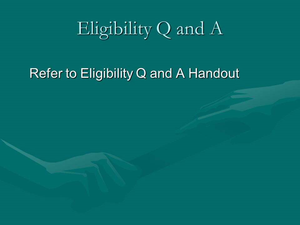 Eligibility Q and A Refer to Eligibility Q and A Handout