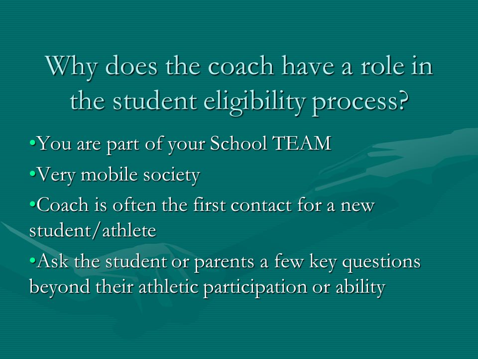 Why does the coach have a role in the student eligibility process.