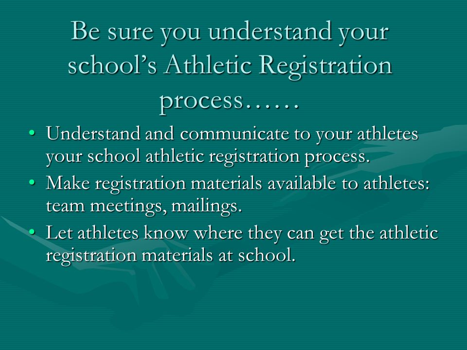 Registration process continued: Follow your school registration processFollow your school registration process DO NOT LET ATHLETES PRACTICE IN ANY MANNER WITHOUT ATHLETIC CLEARANCEDO NOT LET ATHLETES PRACTICE IN ANY MANNER WITHOUT ATHLETIC CLEARANCE Do not accept athlete registration materials at practice.