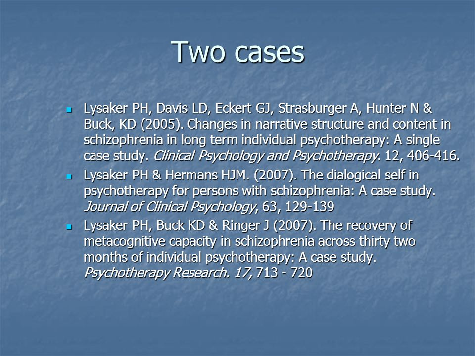 Two cases Lysaker PH, Davis LD, Eckert GJ, Strasburger A, Hunter N & Buck, KD (2005).