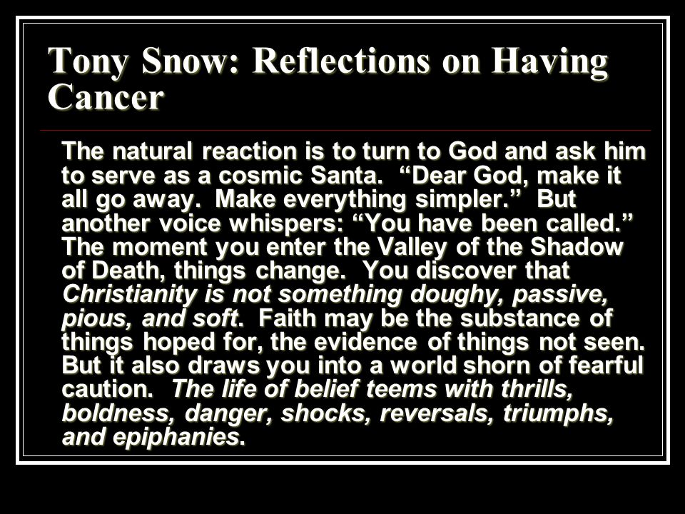 Tony Snow: Reflections on Having Cancer The natural reaction is to turn to God and ask him to serve as a cosmic Santa.