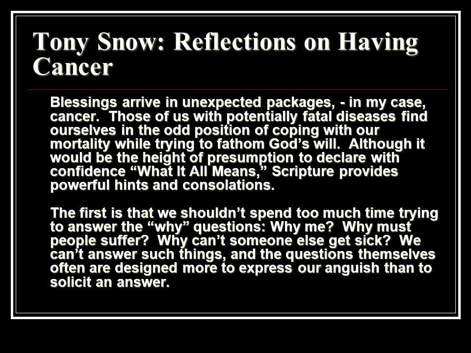 Tony Snow: Reflections on Having Cancer Blessings arrive in unexpected packages, - in my case, cancer.