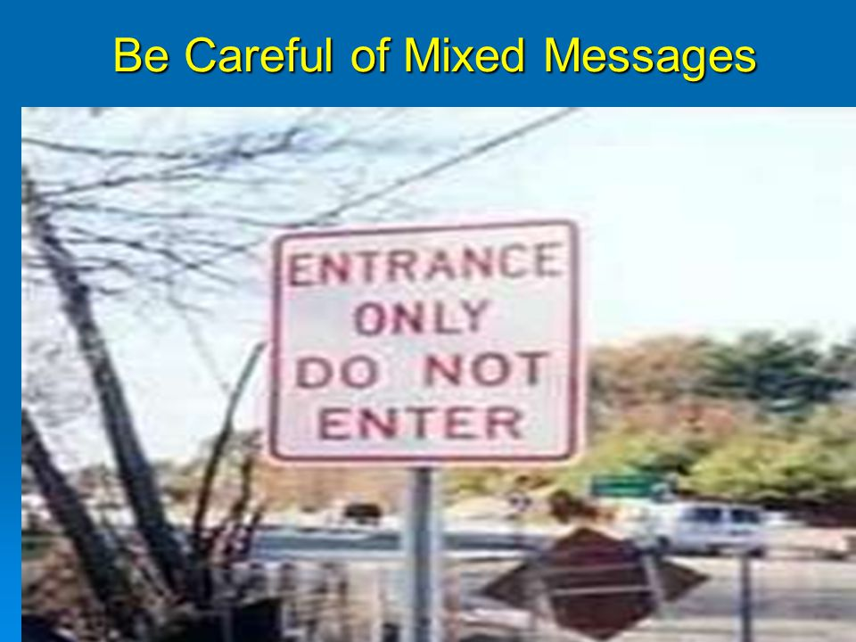 Be Careful of Mixed Messages