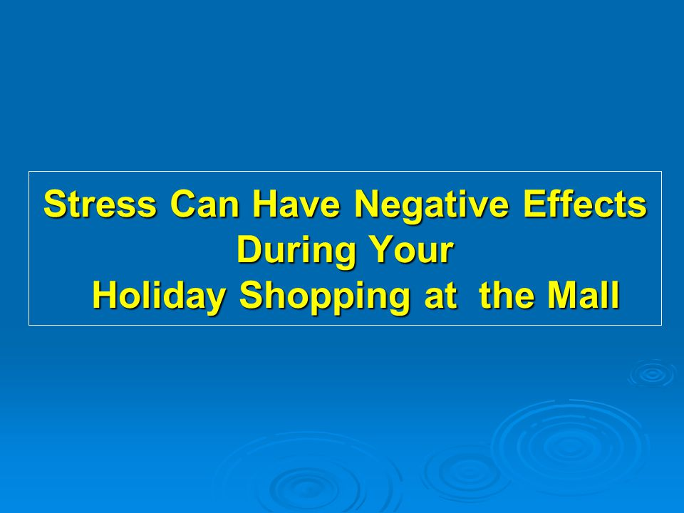 Stress Can Have Negative Effects During Your Holiday Shopping at the Mall