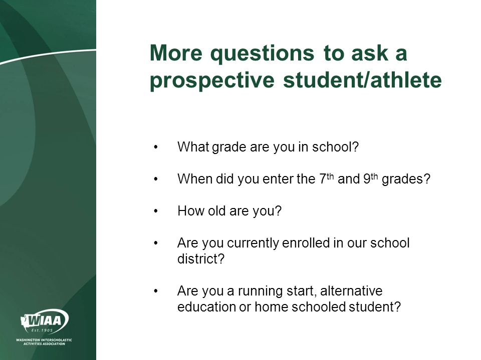 What grade are you in school? When did you enter the 7 th and 9 th grades? How old are you? Are you currently enrolled in our school district? Are you