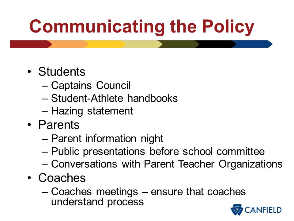 Developing a Policy – Guidelines to Follow Engage key stakeholders in the process (school board, school administration, coaches, captains councils) Be