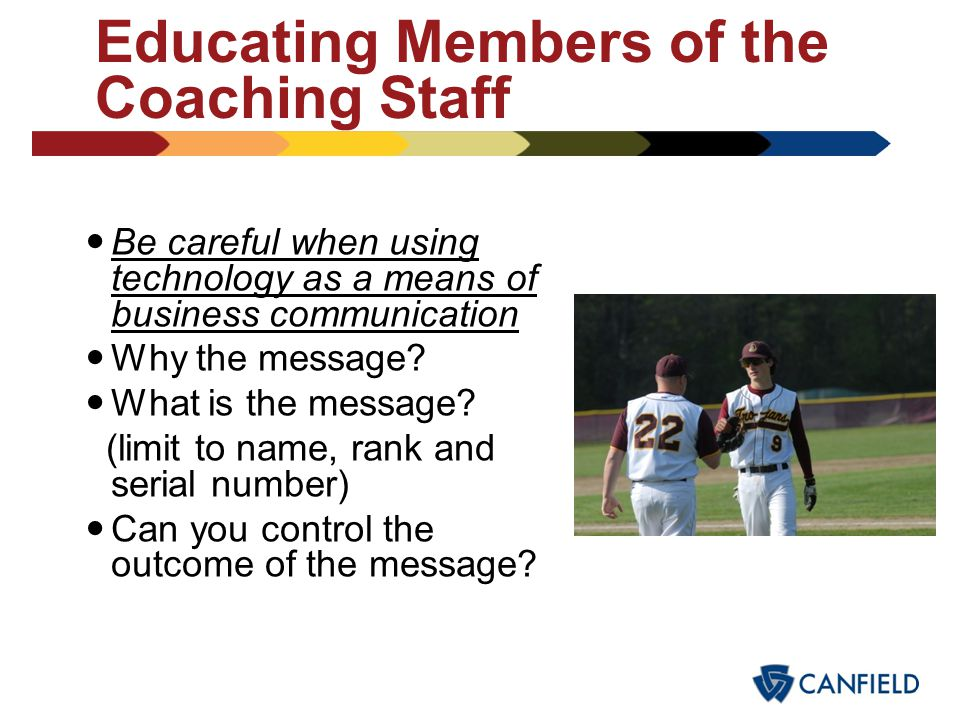 Educating Members of the Coaching Staff Notify a member of school administration when concerns arise Personal use of the Internet for communication Ma