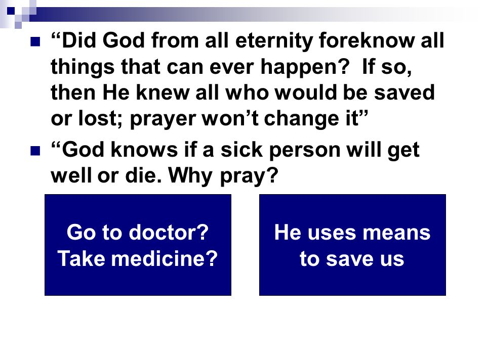 """""""Did God from all eternity foreknow all things that can ever happen? If so, then He knew all who would be saved or lost; prayer won't change it"""" """"God"""