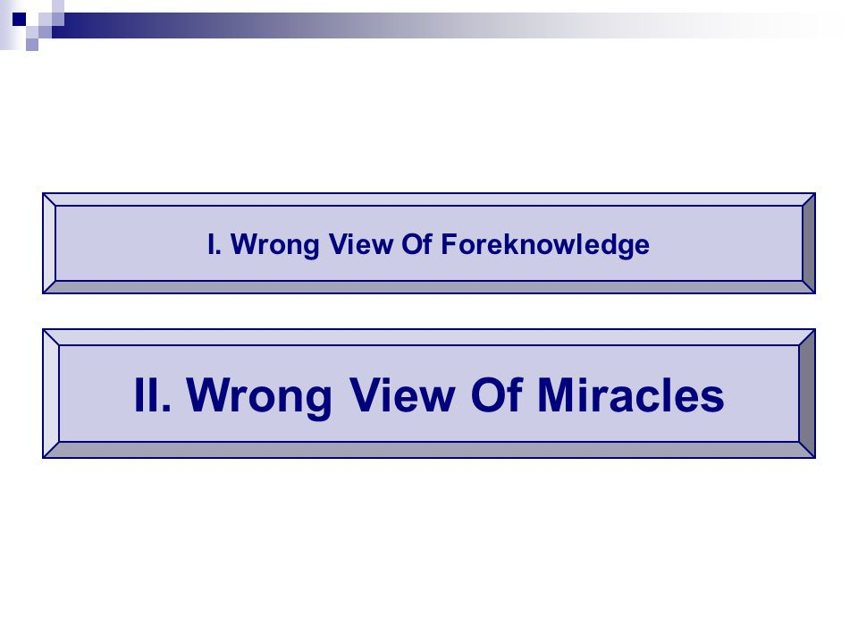 I. Wrong View Of Foreknowledge II. Wrong View Of Miracles