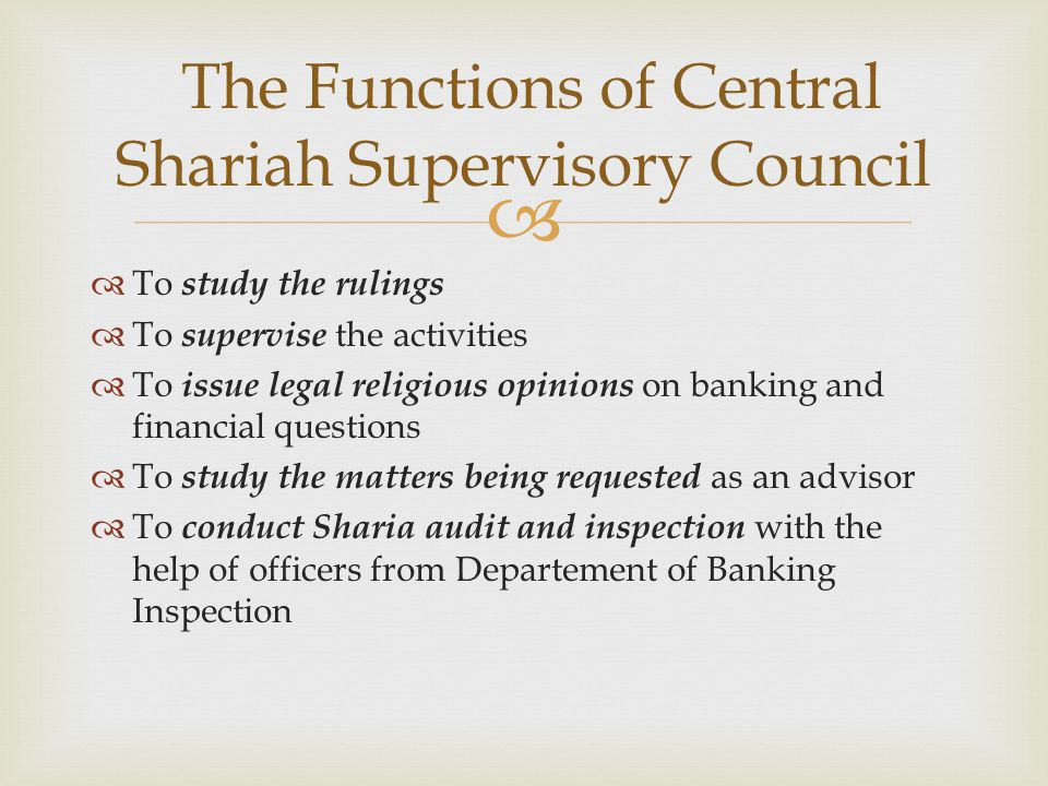  The Functions of Central Shariah Supervisory Council  To study the rulings  To supervise the activities  To issue legal religious opinions on ban