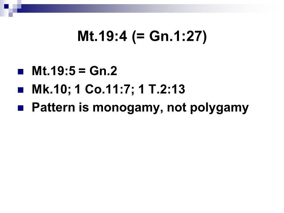 Mt.19:4 (= Gn.1:27) Mt.19:5 = Gn.2 Mk.10; 1 Co.11:7; 1 T.2:13 Pattern is monogamy, not polygamy