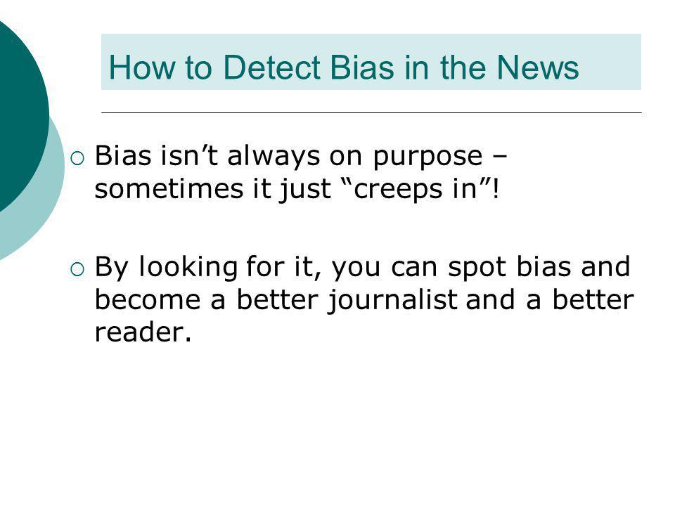 "How to Detect Bias in the News  Bias isn't always on purpose – sometimes it just ""creeps in""!  By looking for it, you can spot bias and become a bet"