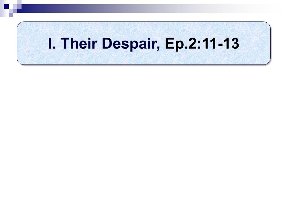 I. Their Despair, Ep.2:11-13