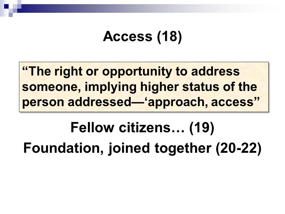 Access (18) Fellow citizens… (19) Foundation, joined together (20-22) The right or opportunity to address someone, implying higher status of the person addressed—'approach, access