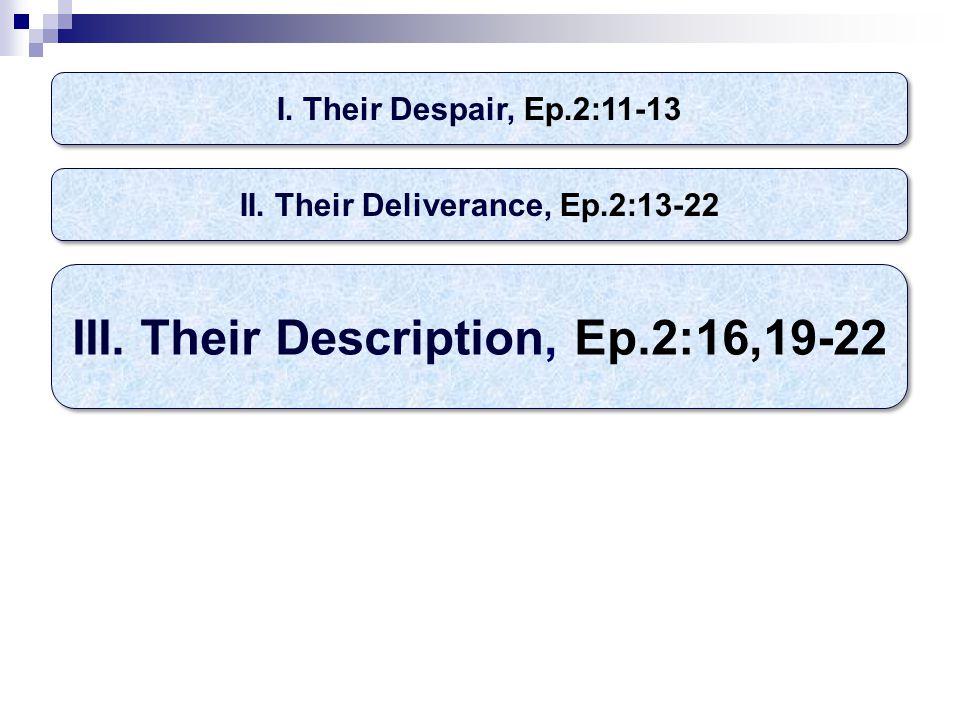 I. Their Despair, Ep.2:11-13 III. Their Description, Ep.2:16,19-22 II.