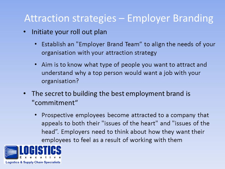Attraction strategies – Employer Branding Initiate your roll out plan Establish an