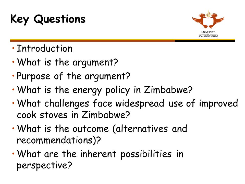 Key Questions Introduction What is the argument? Purpose of the argument? What is the energy policy in Zimbabwe? What challenges face widespread use o