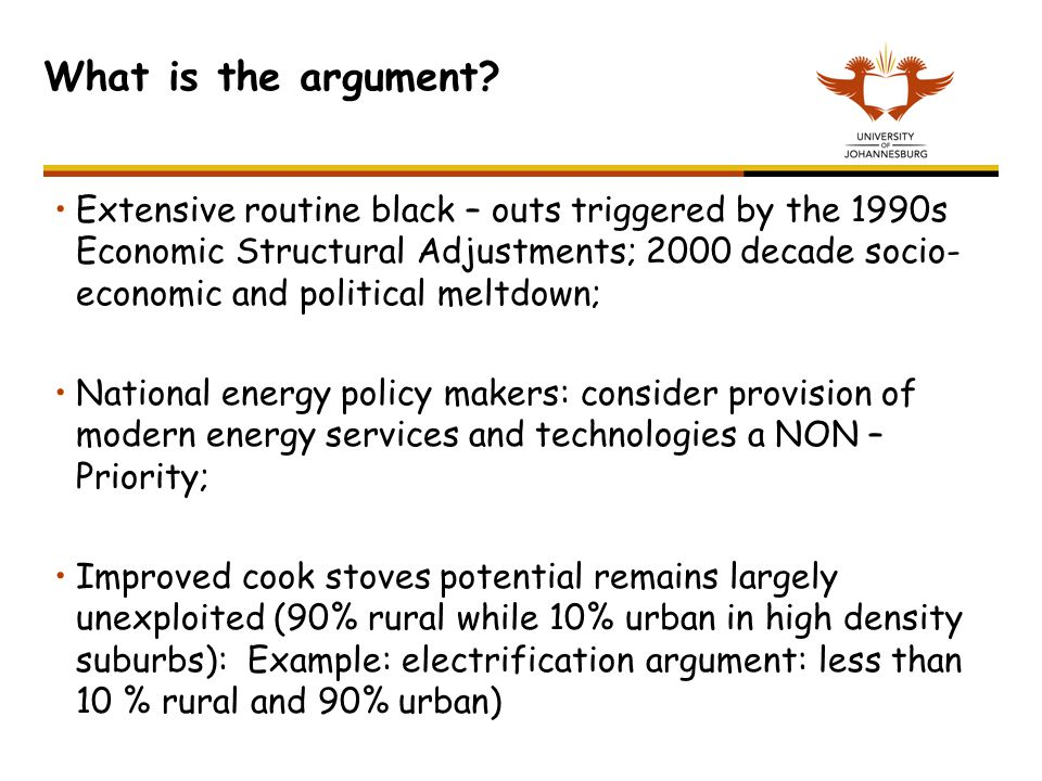 What is the argument? Extensive routine black – outs triggered by the 1990s Economic Structural Adjustments; 2000 decade socio- economic and political