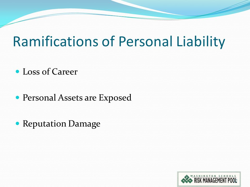 Ramifications of Personal Liability Loss of Career Personal Assets are Exposed Reputation Damage 12