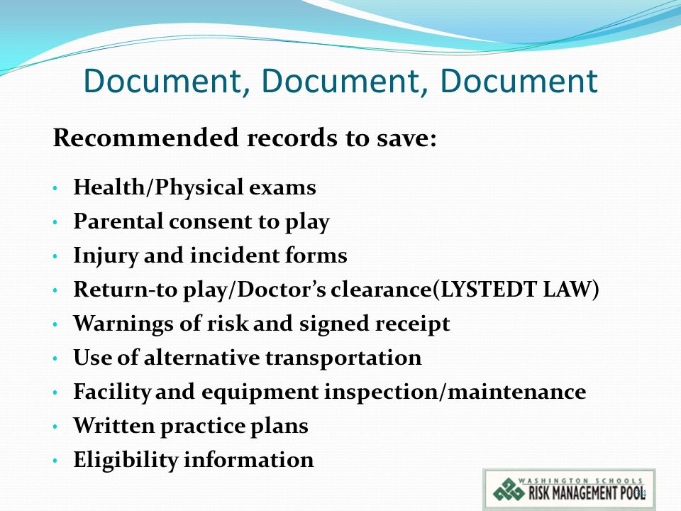 Document, Document, Document Recommended records to save: Health/Physical exams Parental consent to play Injury and incident forms Return-to play/Doct
