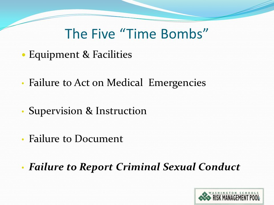 The Five Time Bombs Equipment & Facilities Failure to Act on Medical Emergencies Supervision & Instruction Failure to Document Failure to Report Criminal Sexual Conduct 4