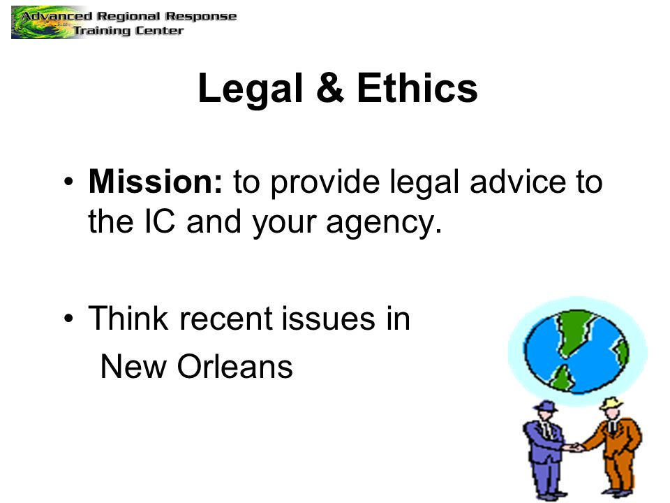 Legal & Ethics Mission: to provide legal advice to the IC and your agency. Think recent issues in New Orleans