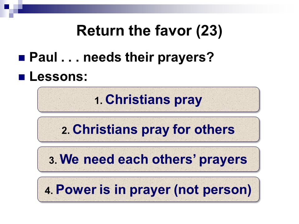 Return the favor (23) Paul... needs their prayers.