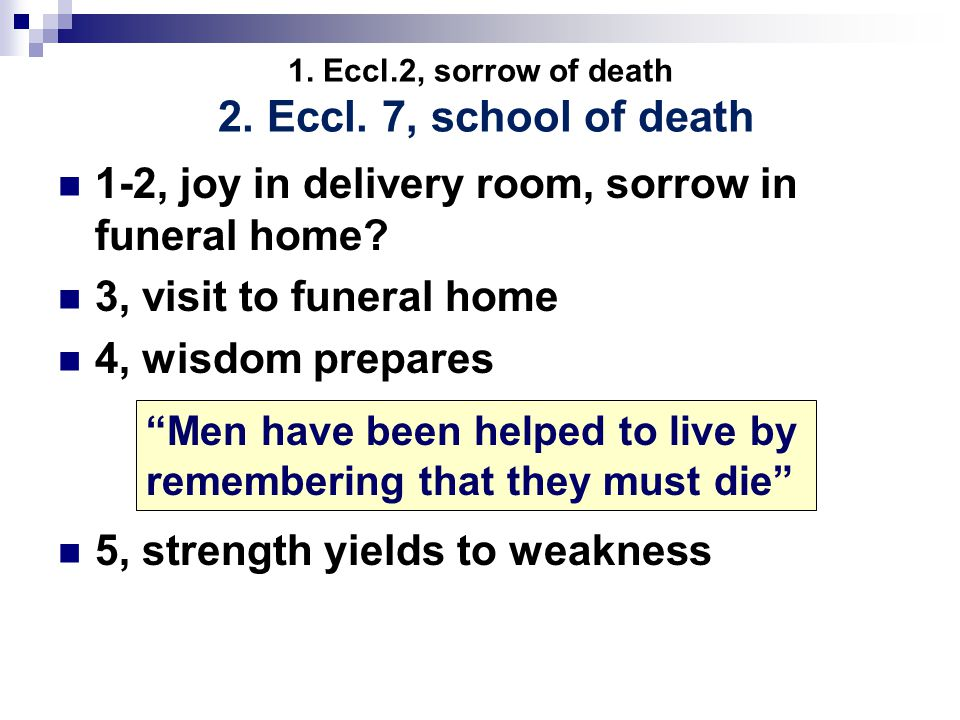 1. Eccl.2, sorrow of death 2. Eccl.