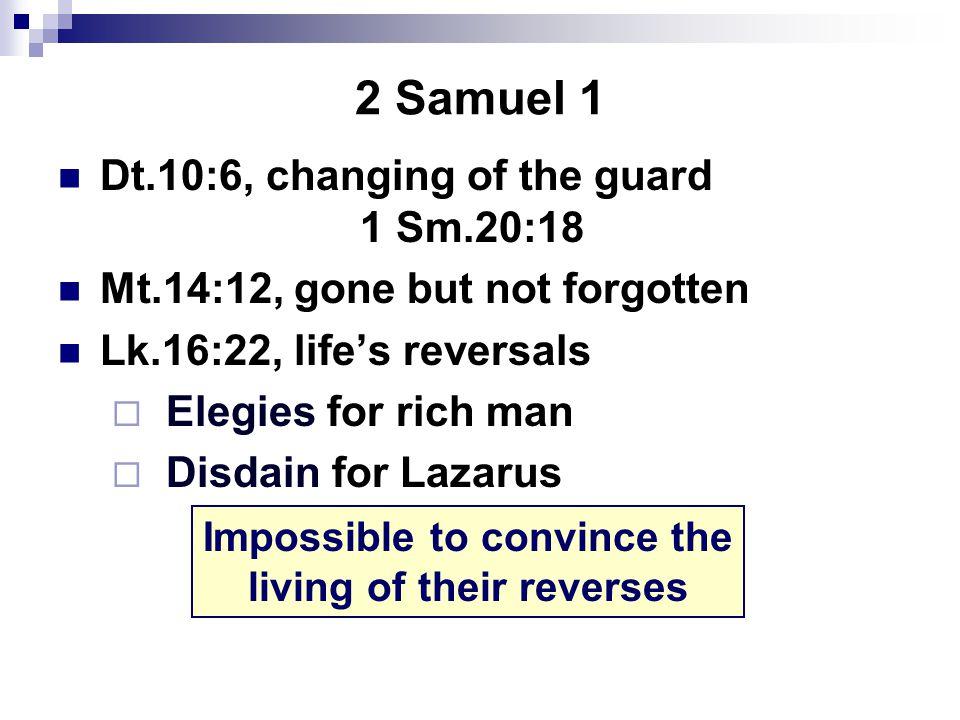 2 Samuel 1 Dt.10:6, changing of the guard 1 Sm.20:18 Mt.14:12, gone but not forgotten Lk.16:22, life's reversals  Elegies for rich man  Disdain for