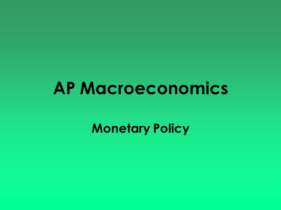 AP Macroeconomics Monetary Policy