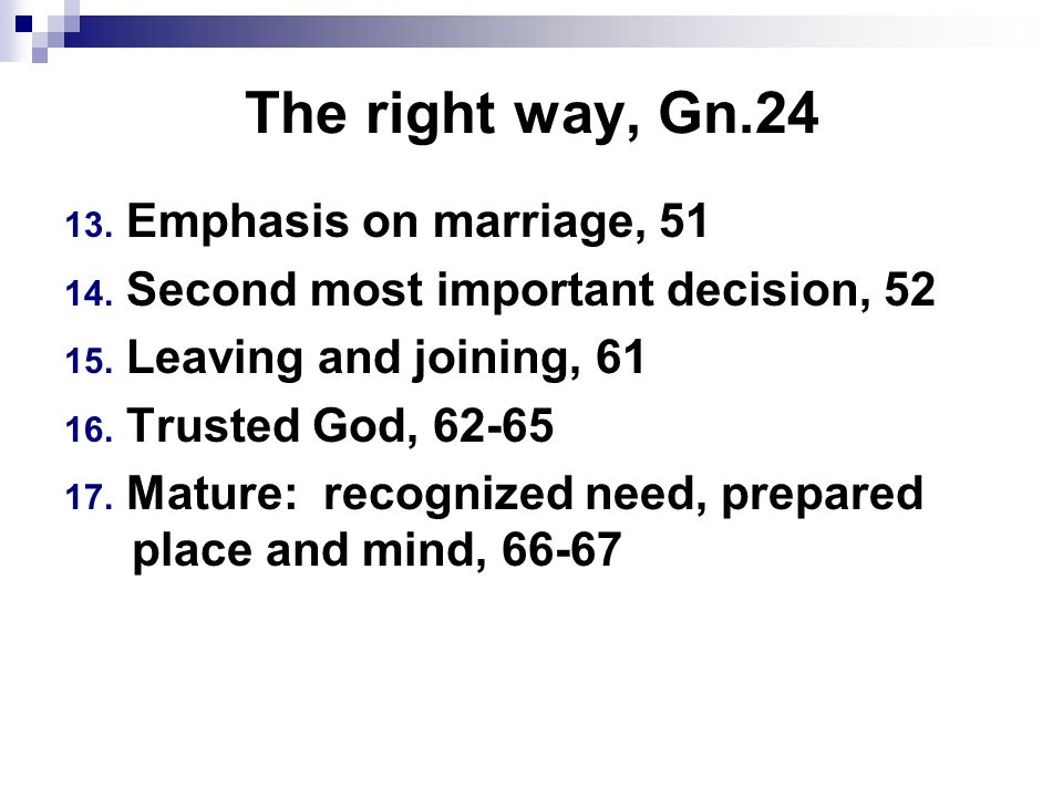The right way, Gn.24 13. Emphasis on marriage, 51 14.