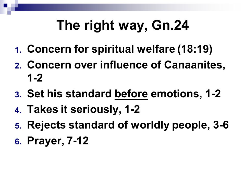 The right way, Gn.24 1. Concern for spiritual welfare (18:19) 2.