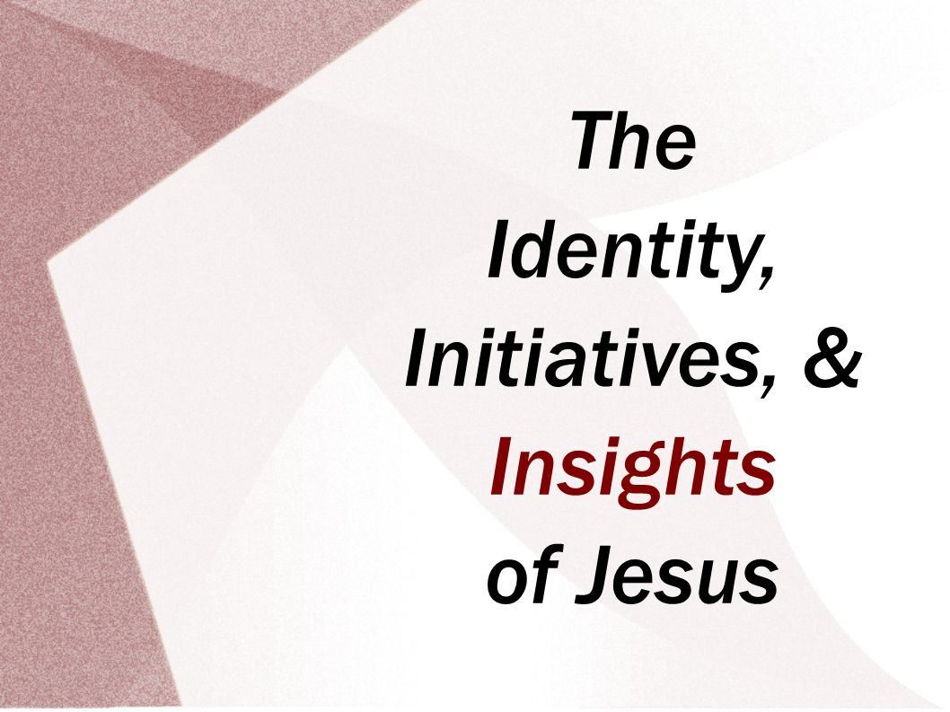 The Identity, Initiatives, & Insights of Jesus