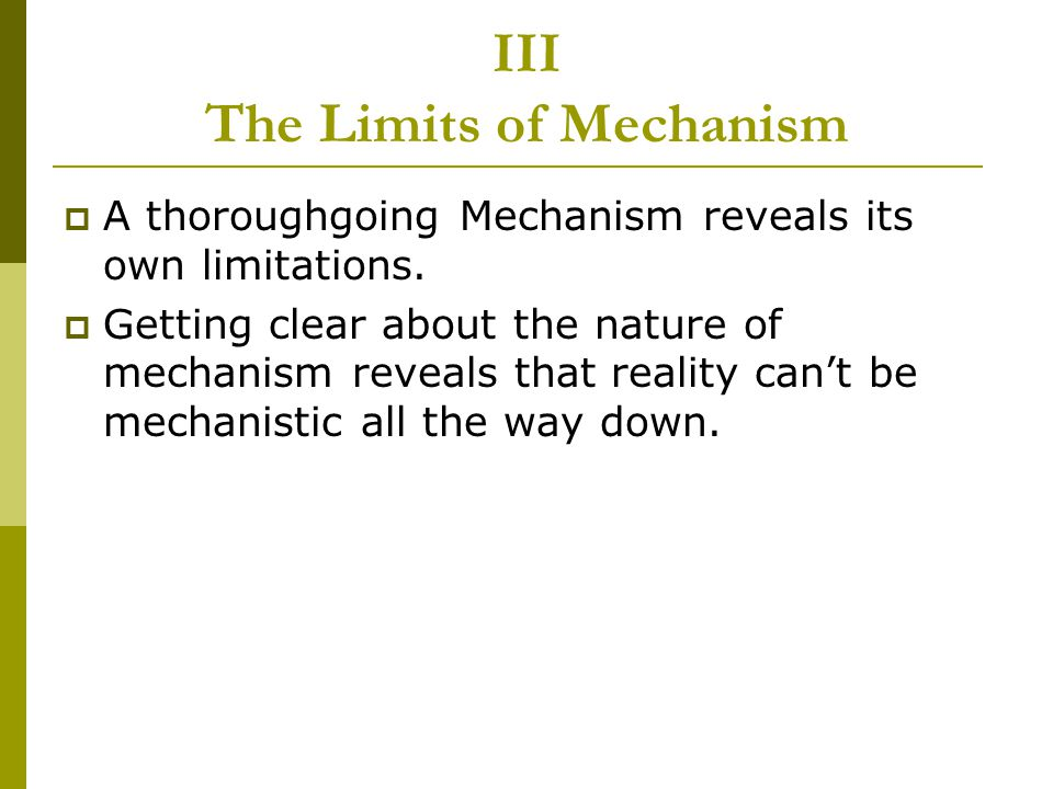 III The Limits of Mechanism  A thoroughgoing Mechanism reveals its own limitations.