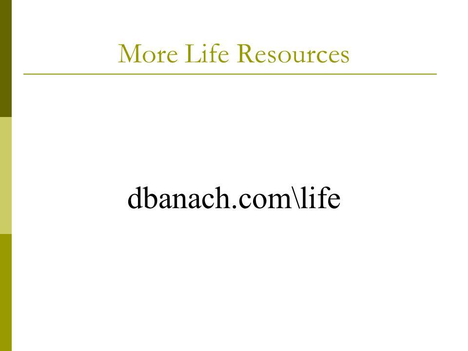 More Life Resources dbanach.com\life
