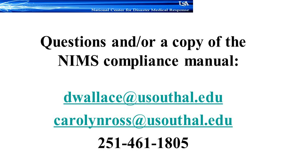 Questions and/or a copy of the NIMS compliance manual: dwallace@usouthal.edu carolynross@usouthal.edu 251-461-1805