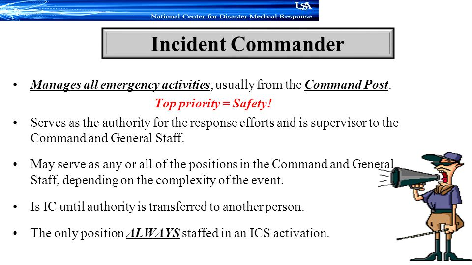 Manages all emergency activities, usually from the Command Post.