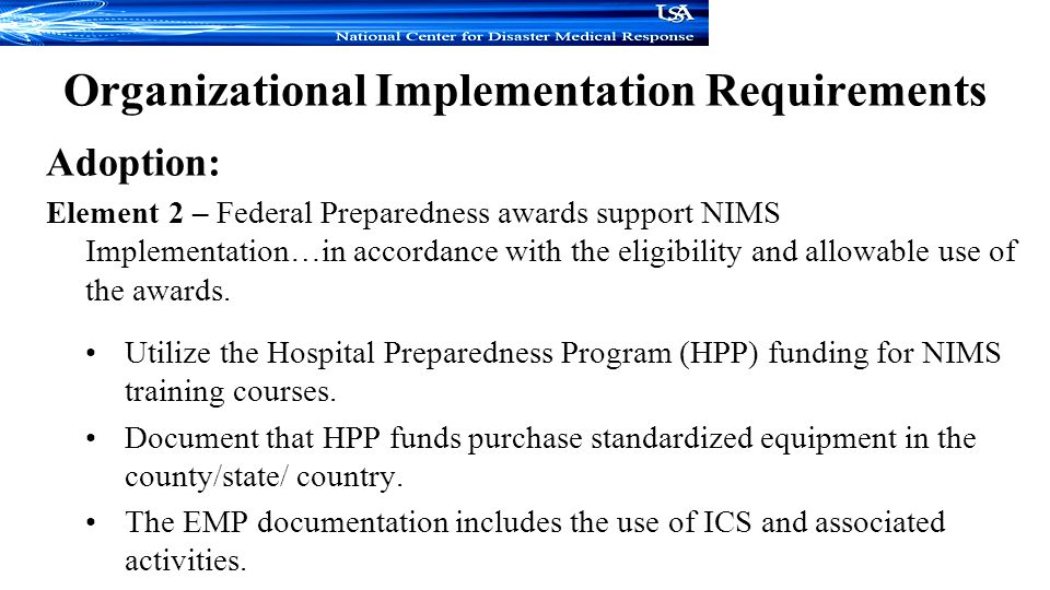 Adoption: Element 2 – Federal Preparedness awards support NIMS Implementation…in accordance with the eligibility and allowable use of the awards.